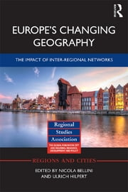 Europe's Changing Geography - The Impact of Inter-regional Networks ebook by Nicola Bellini,Ulrich Hilpert