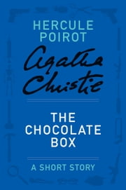 The Chocolate Box - A Hercule Poirot Story ebook by Agatha Christie
