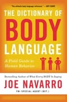 The Dictionary of Body Language - A Field Guide to Human Behavior ebook by Joe Navarro