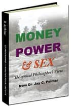 Money, Power, Sex - The cynical Philosopher's View ebook by Dr Jay Polmar