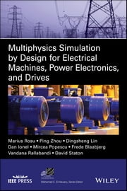 Multiphysics Simulation by Design for Electrical Machines, Power Electronics and Drives ebook by Dr. Marius Rosu, Dr. Ping Zhou, Dr. Dingsheng Lin,...