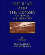 The Iliad and The Odyssey of Homer (Illustrated) ebook by Homer