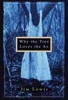 Why the Tree Loves the Ax ebook by Jim Lewis