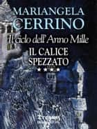 Ciclo dell'Anno Mille 4: Il Calice Spezzato ebook by Mariangela Cerrino