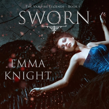 Sworn (Book #1 of the Vampire Legends) audiobook by Emma Knight