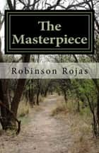 The Masterpiece: The Beginning of a Journey ebook by Robinson Rojas