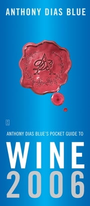 Anthony Dias Blue's Pocket Guide to Wine 2006 ebook by Anthony Dias Blue