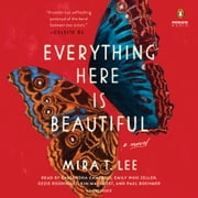 Everything Here Is Beautiful audiobook by Mira T. Lee