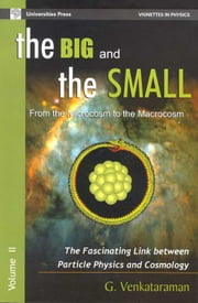 The Big and the Small- Vol. II - From the Microcosm to the Macrocosm: The Fascinating Link between Particle Physics and Cosmology ebook by G.Venkataraman