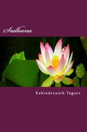 Sadhana - The Realization of Life ebook by Rabindranath Tagore