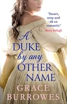 A Duke by Any Other Name - 'Smart, sexy, and oh-so-romantic' Mary Balogh ebook by
