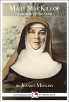 Mary MacKillop: Australia's First Saint ebook by Jeannie Meekins