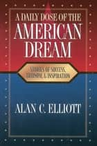 A Daily Dose of the American Dream ebook by Alan Elliott