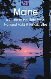 Maine: A Guide to the State Parks, National Parks & Historic Sites ebook by Barbara  Sinotte