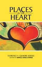 Places in the Heart ebook by Florence V. Gilmore-Kersee