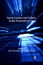 Sport, Leisure and Culture in the Postmodern City ebook by Stephen Wagg,Peter Bramham