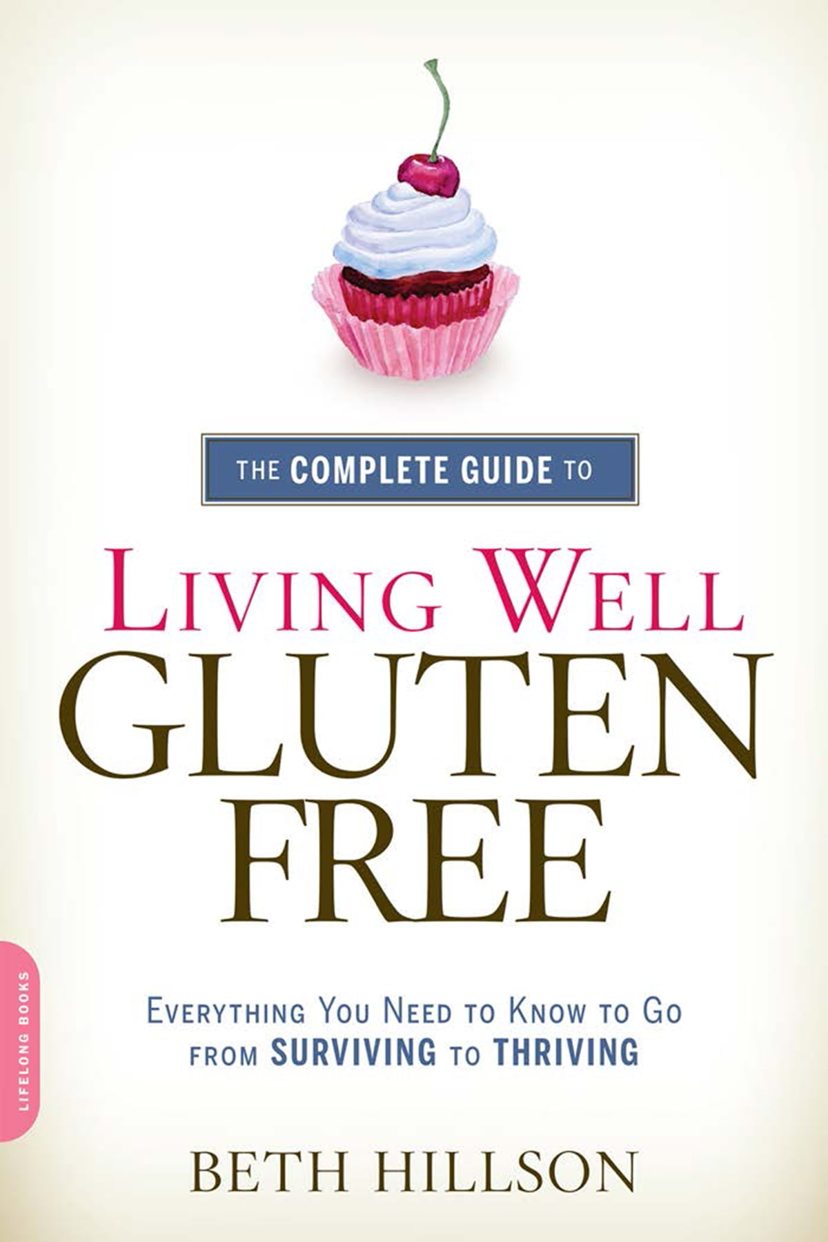 The Complete Guide to Living Well Gluten-Free ebook by Beth Hillson -  Rakuten Kobo