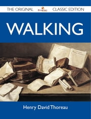 Walking - The Original Classic Edition ebook by Thoreau Henry