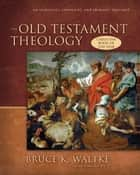 An Old Testament Theology ebook by Bruce K. Waltke, Charles Yu
