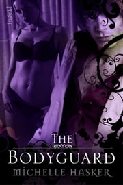 The Bodyguard ebook by Michelle Hasker
