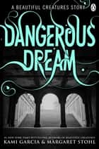 Beautiful Creatures: Dangerous Dream eBook by Kami Garcia, Margaret Stohl