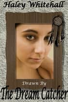 Drawn by the Dream Catcher ebook by Haley Whitehall