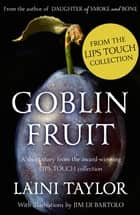 Goblin Fruit: An eBook short story from Lips Touch ebook by Laini Taylor