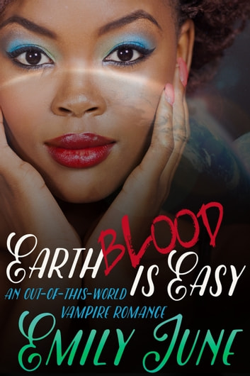Earth Blood Is Easy: An Out-of-this-World Vampire Romance ebook by Emily June