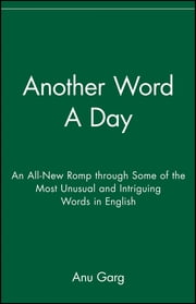 Another Word A Day - An All-New Romp through Some of the Most Unusual and Intriguing Words in English ebook by Anu Garg