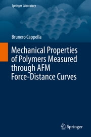 Mechanical Properties of Polymers Measured through AFM Force-Distance Curves ebook by Brunero Cappella