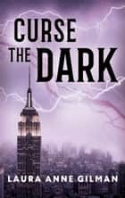 Curse the Dark ebook by Laura Anne Gilman
