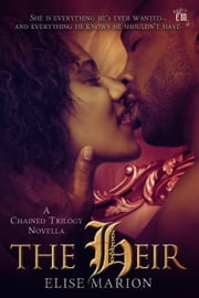 The Heir - (A Chained Trilogy Novella) ebook by Elise Marion