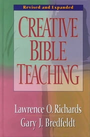 Creative Bible Teaching ebook by Gary J. Bredfeldt,Lawrence O. Richards