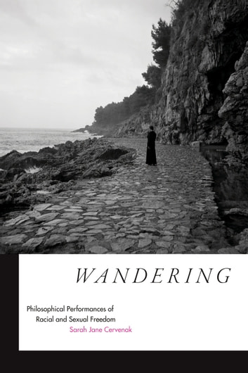 Wandering - Philosophical Performances of Racial and Sexual Freedom ebook by Sarah Jane Cervenak