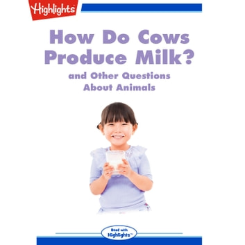 How Do Cows Produce Milk? - and Other Questions About Animals audiobook by Highlights for Children