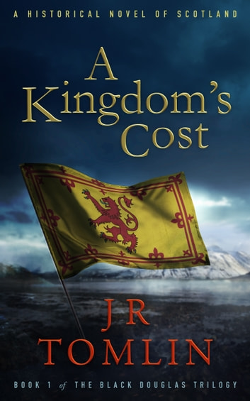 A Kingdom's Cost - A Historical Novel of Scotland ebook by J R Tomlin