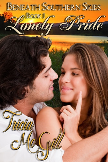 Lonely Pride - Beneath Southern Skies ebook by Tricia McGill