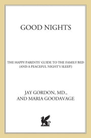 Good Nights - The Happy Parents' Guide to the Family Bed (and a Peaceful Night's Sleep!) ebook by Maria Goodavage,Jay Gordon