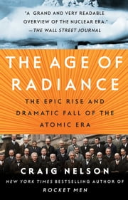 The Age of Radiance - The Epic Rise and Dramatic Fall of the Atomic Era ebook by Kobo.Web.Store.Products.Fields.ContributorFieldViewModel