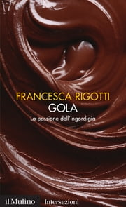 Gola - La passione dell'ingordigia ebook by Kobo.Web.Store.Products.Fields.ContributorFieldViewModel