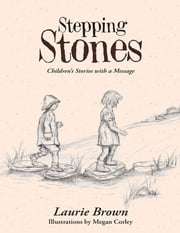 Stepping Stones: Children's Stories With a Message ebook by Laurie Brown