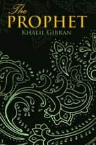 THE PROPHET (Wisehouse Classics Edition) ebook by Khalil Gibran