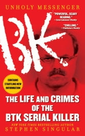 Unholy Messenger - The Life and Crimes of the BTK Serial Killer ebook by Stephen Singular