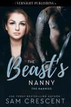 The Beast's Nanny ebook by Sam Crescent