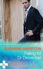 Falling for Dr December (Mills & Boon Medical) ebook by Susanne Hampton