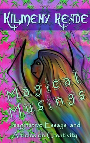 Magical Musing Imaginative Essays And Articles On Creativity Ebook  Magical Musing Imaginative Essays And Articles On Creativity Ebook By  Kilmeny Reade