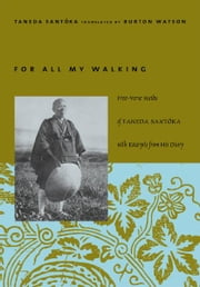 For All My Walking - Free-Verse Haiku of Taneda Santoka ebook by Burton Watson