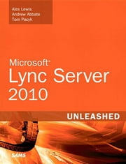 Microsoft Lync Server 2010 Unleashed ebook by Lewis, Alex