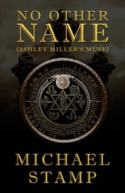 No Other Name (Ashley Miller's Muse) ebook by Michael Stamp