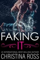 Faking It ebook by Christina Ross